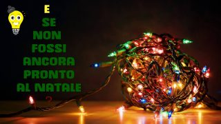 E se non fossi ancora pronto al Natale?